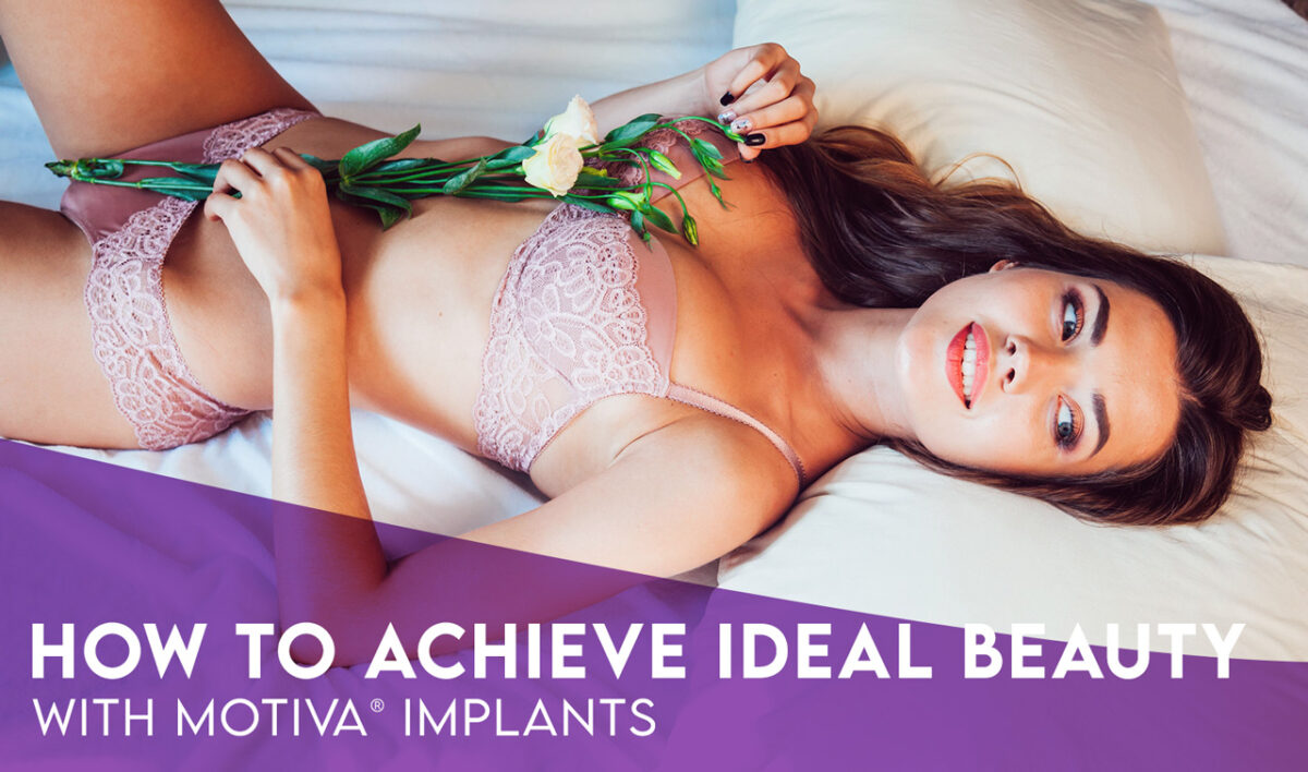 How Motiva® Breast Implants Can Help You Achieve Your Ideal Beauty
